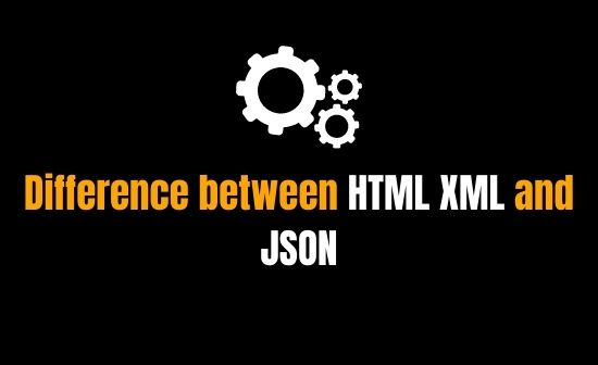Difference between HTML XML and JSON